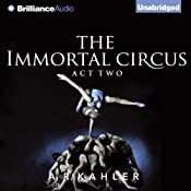 The Immortal Circus: Act Two | A. R. Kahler