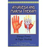 Ayurveda and Marma Therapy: Energy Points in Yogic Healingby David Frawley
