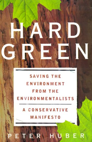 Hard Green : Saving the Environment from the Environmentalists (A Conservative Manifesto)