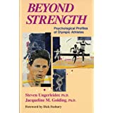 "Beyond Strength: Psychological Profiles of Olympic Athletesvon ""Steven Ungerleider"""