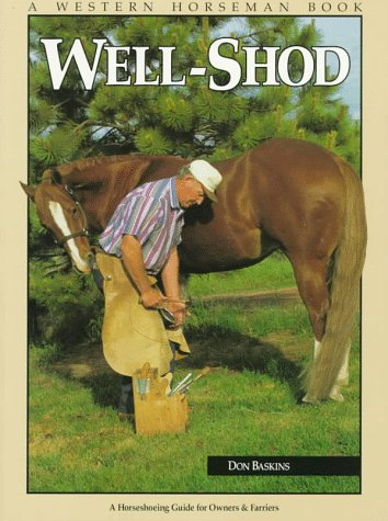 Well-Shod: A Horseshoeing Guide for Owners and Farriers, Baskins, Don