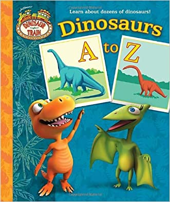 Dinosaurs A to Z (Dinosaur Train) (Padded Board Book) written by Andrea Posner-Sanchez