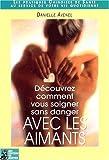 echange, troc Danielle Avenel - Découvrez comment vous soigner sans danger avec les aimants