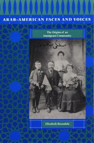 Arab-American Faces and Voices : The Origins of an Immigrant Community, ELIZABETH BOOSAHDA
