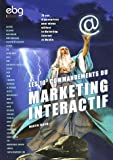 Les 10� commandements du Marketing Interactif : Ou comment augmenter son chiffre d'affaires gr�ce au marketing sur Internet et sur mobile ?