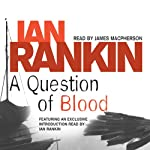 A Question of Blood: Inspector Rebus, Book 14 (       ABRIDGED) by Ian Rankin Narrated by James Macpherson, Ian Rankin