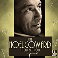 The Noël Coward Collection  by Noël Coward Narrated by Annette Bening, Joe Mantegna, Eric Stoltz, Rosalind Ayres, Ian Ogilvy, Yeardley Smith, Shirley Knight