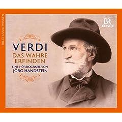 Giuseppe Verdi: Das Wahre erfinden, Eine H�rbiografie von J�rg Handstein