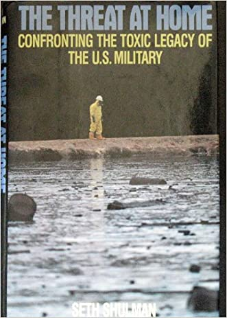 The Threat at Home: Confronting the Toxic Legacy of the U.S. Military written by Seth Shulman