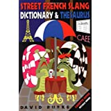 Street French Slang Dictionary and Thesauruspar David Burke