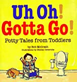 img - for Uh Oh! Gotta Go!: Potty Tales From Toddlers book / textbook / text book