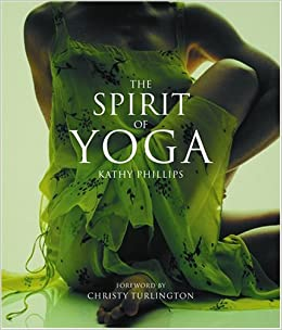 the spirit of yoga kathy phillips christy turlington books. Black Bedroom Furniture Sets. Home Design Ideas