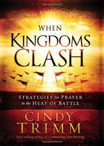 Cindy Trimm When Kingdoms Clash, the last installation in three-book prayer series
