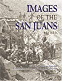 img - for Images of the San Juans - Historic Selections from the Ruth and Marvin Gregory Photograph Collection book / textbook / text book