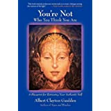 You're Not Who You Think You Are Albert Clayton Gaulden, Paulo Coelho and James Redfield