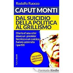 Caput Monti - Dal governo tecnico alla repubblica di Re Giorgio - Terza edizione aggiornata (Futurebook)