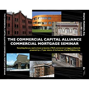 The Commercial Capital Alliance Commercial Mortgage Seminar (109 page Course Manual and 5.5 hour 3 DVD program filmed at a live Seminar): The Complete Commercial Real Estate Financing Education