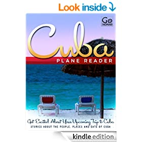 Cuba Plane Reader - Get Excited About Your Upcoming Trip to Cuba: Stories about the People, Places, and Eats of Cuba (GoNomad Plane Readers Book 3)