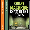 Shatter the Bones Audiobook by Stuart MacBride Narrated by Steve Worsley