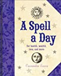 A Spell a Day: For Health, Wealth, Lo...