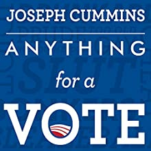 Anything for a Vote: Dirty Tricks, Cheap Shots, and October Surprises in US Presidential Campaigns (       UNABRIDGED) by Joseph Cummins Narrated by Tom Perkins