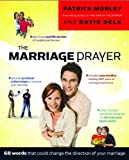 The Marriage Prayer: A Prescription to Change the Direction of Your Marriage (0802475507) by Morley, Patrick