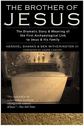 The Brother of Jesus: The Dramatic Story & Significance of the First Archaeological Link to Jesus and His Family