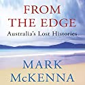 From the Edge: Australia's Lost Histories Audiobook by Mark McKenna Narrated by Andrew Martin