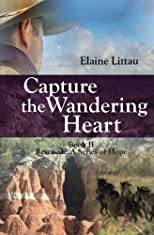 Capture The Wandering Heart: Rescued...A Series of Hope (Volume 2)