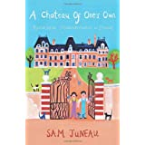 A Chateau of One's Own: Restoration Misadventures in Franceby Sam Juneau