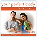 Create Your Perfect Body (Self-Hypnosis & Meditation): Feel Confident & Sexy  by  Amy Applebaum Hypnosis Narrated by  Amy Applebaum Hypnosis