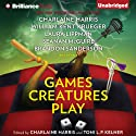 Games Creatures Play (       UNABRIDGED) by Charlaine Harris (editor), Toni L. P. Kelner (editor) Narrated by Todd Haberkorn, Kate Rudd