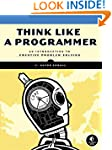 Think Like a Programmer: An Introduct...