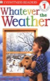 DK Readers: Whatever The Weather (Level 1: Beginning to Read)