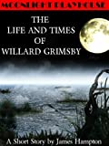 The Life and Times of Willard Grimsby (Moonlight Playhouse)