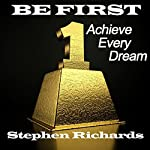 Be First: Achieve Every Dream | Stephen Richards