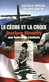 echange, troc Nathalie Duplan, Valérie Raulin - Le Cèdre et la Croix : Jocelyne Khoueiry, une femme de combats