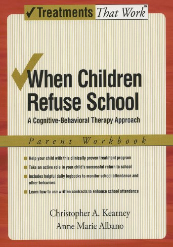 Christopher A. Kearney - When Children Refuse School: A Cognitive-Behavioral Therapy Approach Parent Workbook