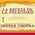 La receta de la felicidad [The Happiness Prescription]: Las siete claves de la felicidad y la iluminación (       UNABRIDGED) by Deepak Chopra Narrated by Tony Chiroldes