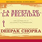 La receta de la felicidad [The Happiness Prescription]: Las siete claves de la felicidad y la iluminación Audiobook by Deepak Chopra Narrated by Tony Chiroldes