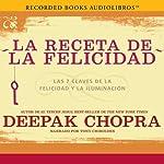 La receta de la felicidad [The Happiness Prescription]: Las siete claves de la felicidad y la iluminación | Deepak Chopra