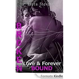 Broken Love & Forever Bound: Broken Series Book 1 (Bound Series) (English Edition) eBook: Layla Stevens, Lynn Palmer: Amazon.it: Kindle Store