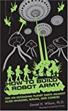 How to Build a Robot Army: Tips on Defending Planet Earth Against Alien Invaders, Ninjas, and Zombies (1596912812) by Wilson, Daniel H.
