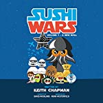 Sushi Wars: A New Roll: A Parody | Keith Chapman
