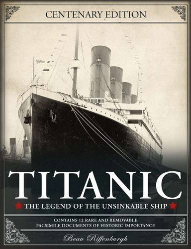 Titanic: The Legend of the Unsinkable Ship. Beau Riffenburgh