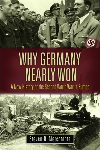 Why Germany Nearly Won: A New History of the Second World War in Europe (War, Technology, and History)