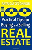 100 Practical Tips for Buying and Selling Real Estate