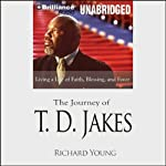 The Journey of T. D. Jakes: Living a Life of Faith, Blessing, and Favor | Richard Young