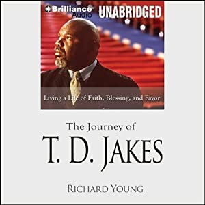 The Journey of T. D. Jakes: Living a Life of Faith, Blessing, and Favor | [Richard Young]