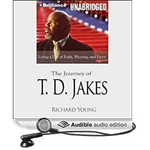 The Journey of T. D. Jakes: Living a Life of Faith, Blessing, and Favor (Unabridged)